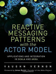 Reactive Messaging Patterns with the Actor Model: Applications and Integration in Scala and Akka (Hardcover)-cover