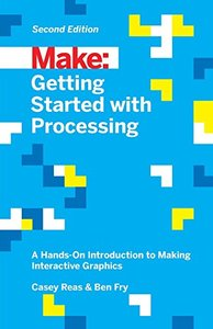 Make: Getting Started with Processing: A Hands-On Introduction to Making Interactive Graphics, 2/e (Paperback)-cover