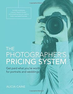The Photographer's Pricing System: Get paid what you're worth for portraits and weddings (Paperback)-cover