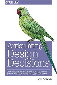 Articulating Design Decisions: Communicate with Stakeholders, Keep Your Sanity, and Deliver the Best User Experience (Paperback)-cover