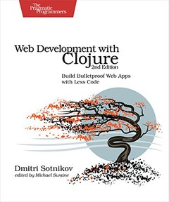 Web Development with Clojure: Build Bulletproof Web Apps with Less Code 2/e-cover