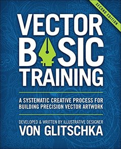 Vector Basic Training: A Systematic Creative Process for Building Precision Vector Artwork, 2/e (Paperback)-cover