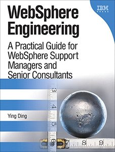 WebSphere Engineering: A Practical Guide for WebSphere Support Managers and Senior Consultants (paperback) (IBM Press)