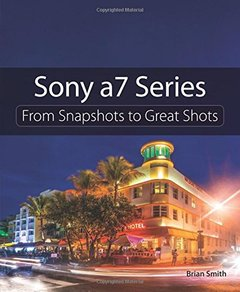 Sony a7 Series: From Snapshots to Great Shots(Paperback)-cover
