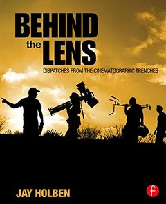 Behind the Lens: Dispatches from the Cinematographic Trenches-cover
