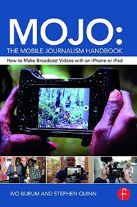 MOJO: The Mobile Journalism Handbook: How to Make Broadcast Videos with an iPhone or iPad-cover