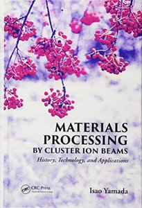 Materials Processing by Cluster Ion Beams: History, Technology, and Applications-cover