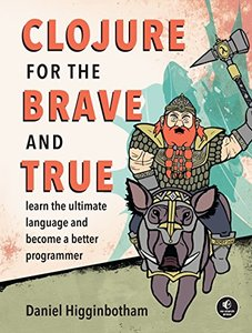 Clojure for the Brave and True: Learn the Ultimate Language and Become a Better Programmer (Paperback)-cover