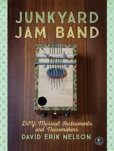 Junkyard Jam Band: Easy-to-Make Musical Instruments and Noisemakers Paperback