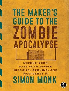 The Maker's Guide to the Zombie Apocalypse: Defend Your Base with Simple Circuits, Arduino, and Raspberry Pi(Paperback)-cover