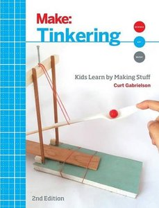 Make: Tinkering: Kids Learn by Making Stuff, 2/e (Paperback)-cover