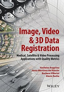 Image, Video and 3D Data Registration: Medical, Satellite and Video Processing Applications with Quality Metrics(Hardcover)
