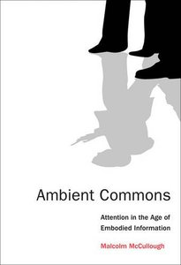 Ambient Commons: Attention in the Age of Embodied Information Paperback-cover