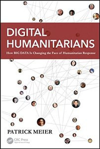 Digital Humanitarians: How Big Data Is Changing the Face of Humanitarian Response (Hardcover)-cover