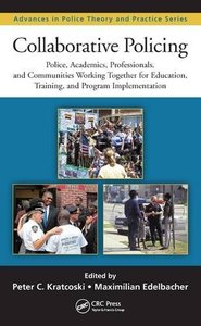 Collaborative Policing: Police, Academics, Professionals, and Communities Working Together for Education, Training, and Program Implementation (Advances in Police Theory and Practice) Hardcover-cover
