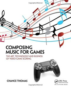 Composing Music for Games: The Art, Technology and Business of Video Game Scoring Paperback-cover