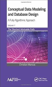 Conceptual Data Modeling and Database Design: A Fully Algorithmic Approach, Volume 1: The Shortest Advisable Path-cover