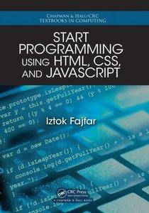 Start Programming Using HTML, CSS, and JavaScript (Chapman & Hall/CRC Textbooks in Computing)