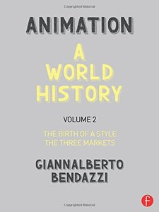 Animation: A World History: Volume II: The Birth of a Style - The Three Markets-cover
