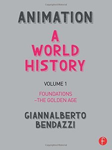 Animation: A World History: Volume I: Foundations - The Golden Age-cover