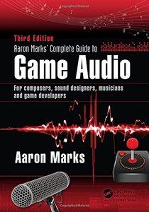 Aaron Marks' Complete Guide to Game Audio: For Composers, Musicians, Sound Designers, Game Developers, 3/e(Paperback)-cover
