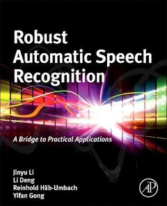 Robust Automatic Speech Recognition: A Bridge to Practical Applications (Hardcover)-cover