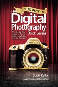 The Best of The Digital Photography Book Series: The step-by-step secrets for how to make your photos look like the pros'! (Paperback)-cover