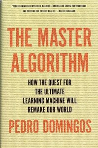 The Master Algorithm: How the Quest for the Ultimate Learning Machine Will Remake Our World (Hardcover)-cover