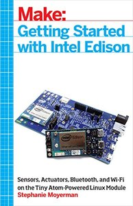 Getting Started with Intel Edison: Sensors, Actuators, Bluetooth, and Wi-Fi on the Tiny Atom-Powered Linux Module (Paperback)-cover