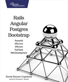 Rails, Angular, Postgres, and Bootstrap: Powerful, Effective, and Efficient Full-Stack Web Development(Paperback)-cover