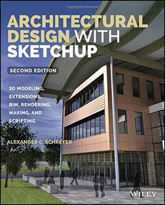 Architectural Design with SketchUp: 3D Modeling, Extensions, BIM, Rendering, Making, and Scripting, 2/e (Paperback)-cover