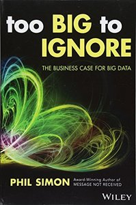 Too Big to Ignore: The Business Case for Big Data (Wiley and SAS Business Series) (Paperback)-cover