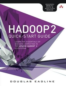 Hadoop 2 Quick-Start Guide: Learn the Essentials of Big Data Computing in the Apache Hadoop 2 Ecosystem (Paperback)-cover