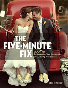 The Five-Minute Fix: 200 Tips for Improving Your Photography and Growing Your Business(Paperback)-cover
