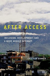 After Access: Inclusion, Development, and a More Mobile Internet (The Information Society Series) Hardcover-cover