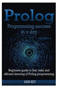 PROLOG Programming Success in a Day: Beginners Guide to Fast, Easy and Efficient Learning of PROLOG Programming-cover