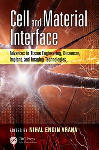 Cell and Material Interface: Advances in Tissue Engineering, Biosensor, Implant, and Imaging Technologies (Devices, Circuits, and Systems)