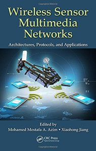 Wireless Sensor Multimedia Networks: Architectures, Protocols, and Applications-cover