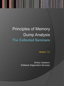 Principles of Memory Dump Analysis: The Collected Seminars-cover