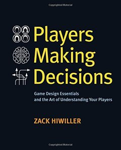 Players Making Decisions: Game Design Essentials and the Art of Understanding Your Players (Paperback)-cover