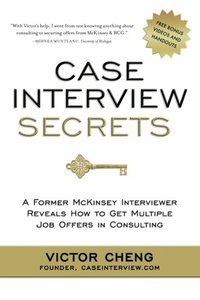 Case Interview Secrets: A Former McKinsey Interviewer Reveals How to Get Multiple Job Offers in Consulting (Paperback)-cover
