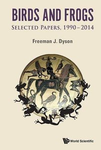 Birds and Frogs : Selected Papers of Freeman Dyson, 1990-2014 (Hardcover)-cover