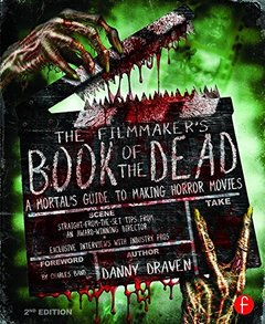 The Filmmaker's Book of the Dead: A Mortal's Guide to Making Horror Movies, 2/e (Paperback)-cover