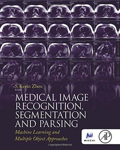 Medical Image Recognition, Segmentation and Parsing: Machine Learning and Multiple Object Approaches (Hardcover)-cover