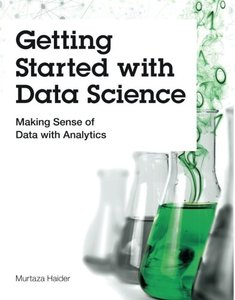 Getting Started with Data Science: Making Sense of Data with Analytics (Paperback)-cover