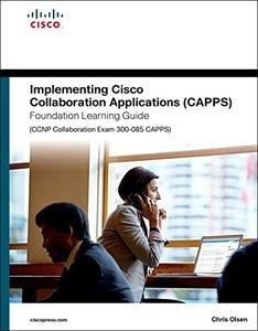 Implementing Cisco Collaboration Applications (CAPPS) Foundation Learning Guide (CCNP Collaboration Exam 300-085 CAPPS) (Hardcover)-cover