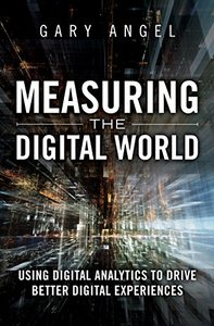 Measuring the Digital World: Using Digital Analytics to Drive Better Digital Experiences (Hardcover)-cover