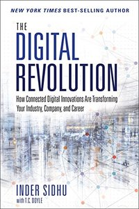 The Digital Revolution: How Connected Digital Innovations Are Transforming Your Industry, Company & Career (Hardcover)-cover