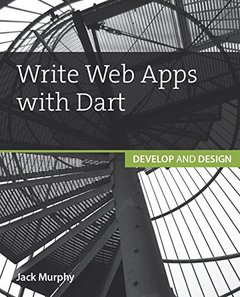 Write Web Apps with Dart: Develop and Design (Paperback)-cover