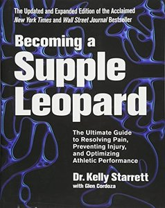 Becoming a Supple Leopard: The Ultimate Guide to Resolving Pain, Preventing Injury, and Optimizing Athletic Performance, 2/e (Hardcover)-cover